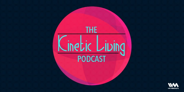 The Kinetic Living Podcast
